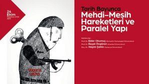 """Panel – """"Tarih Boyunca Mehdi-Mesih Hareketleri ve Paralel Yapı"""""""
