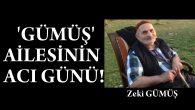 ZEKİ GÜMÜŞ VEFAT ETTİ!..