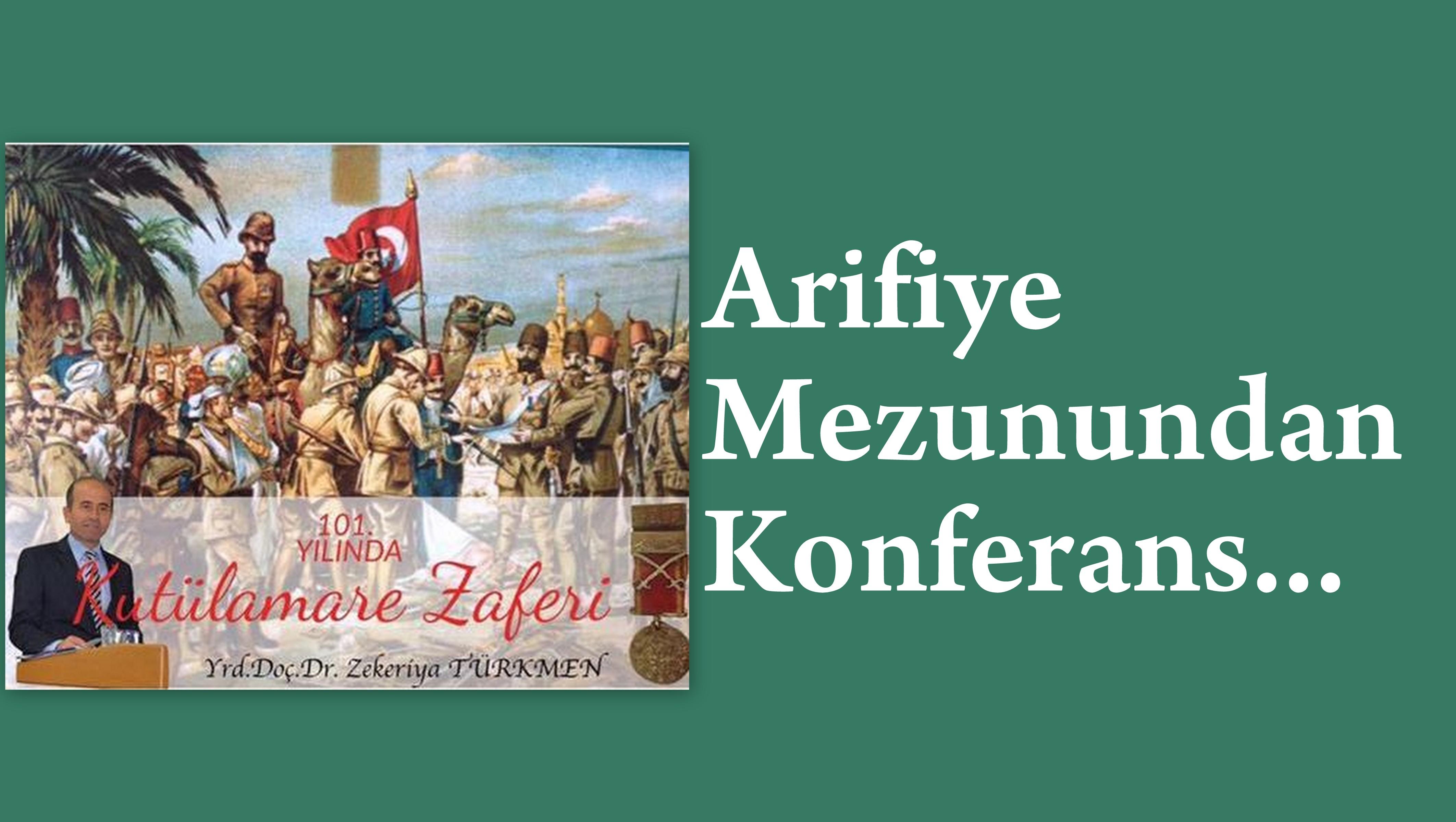 """Arifiye Mezunu Zekeriya Türkmen'den   """"101. Yılında Kutülamare Zaferi""""konferansı"""