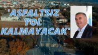 Zeki Toçoğlu'2019'a kadar asfaltsız yol kalmayacak'