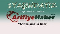ARİFİYE HABER 1 YAŞINDA