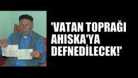 VATAN AHISKA'YI KAZANAN KAHRAMANLARDANDI