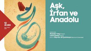 AKM'de konu: 'Aşk, İrfan ve Anadolu'