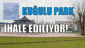 KUĞULU PARK İHALE EDİLİYOR!..