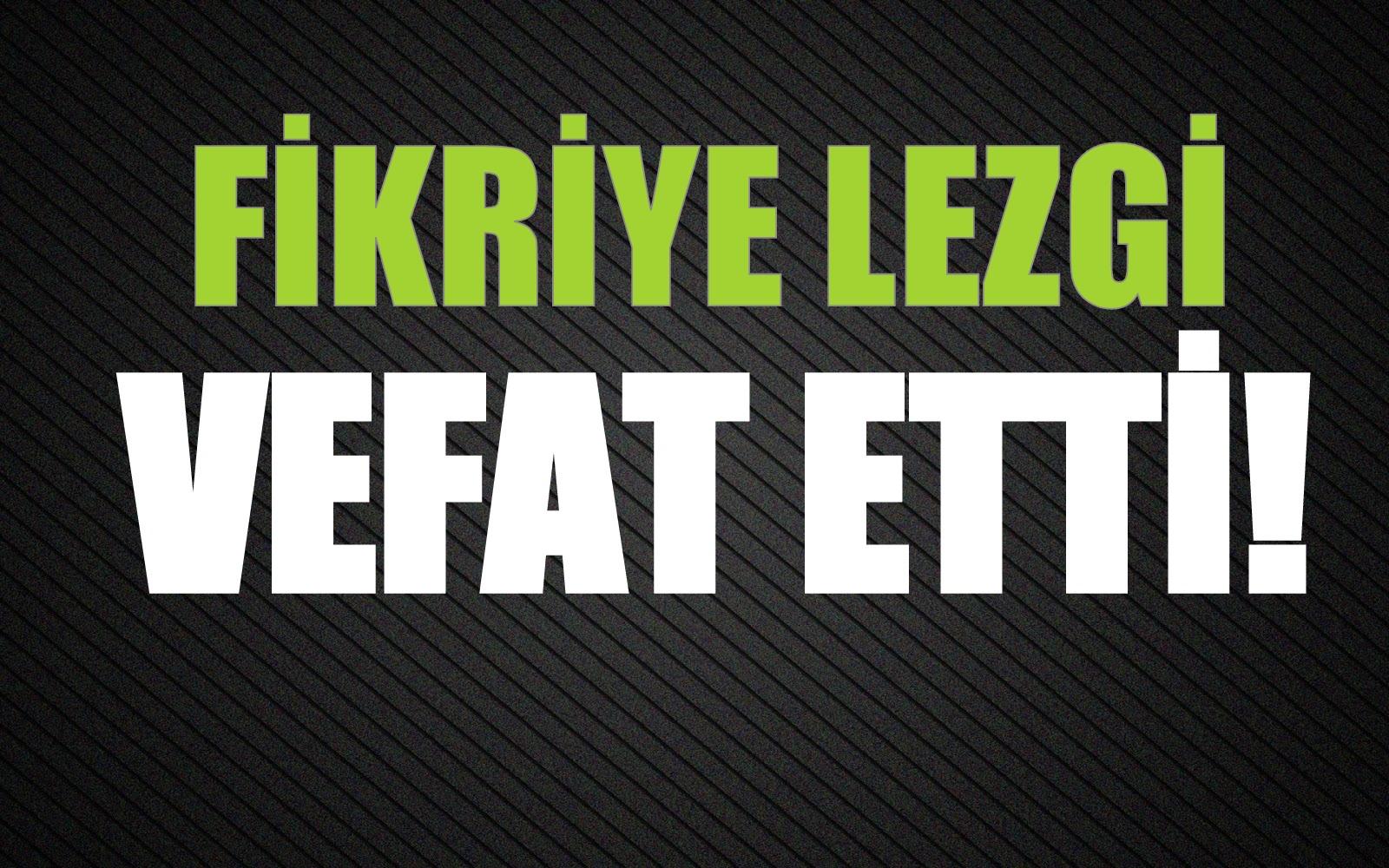 LEZGİ AİLESİNİN ACI GÜNÜ!..