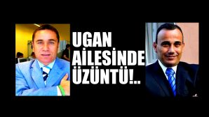 ANNE TÜRKAN UGAN VEFAT ETTİ!..