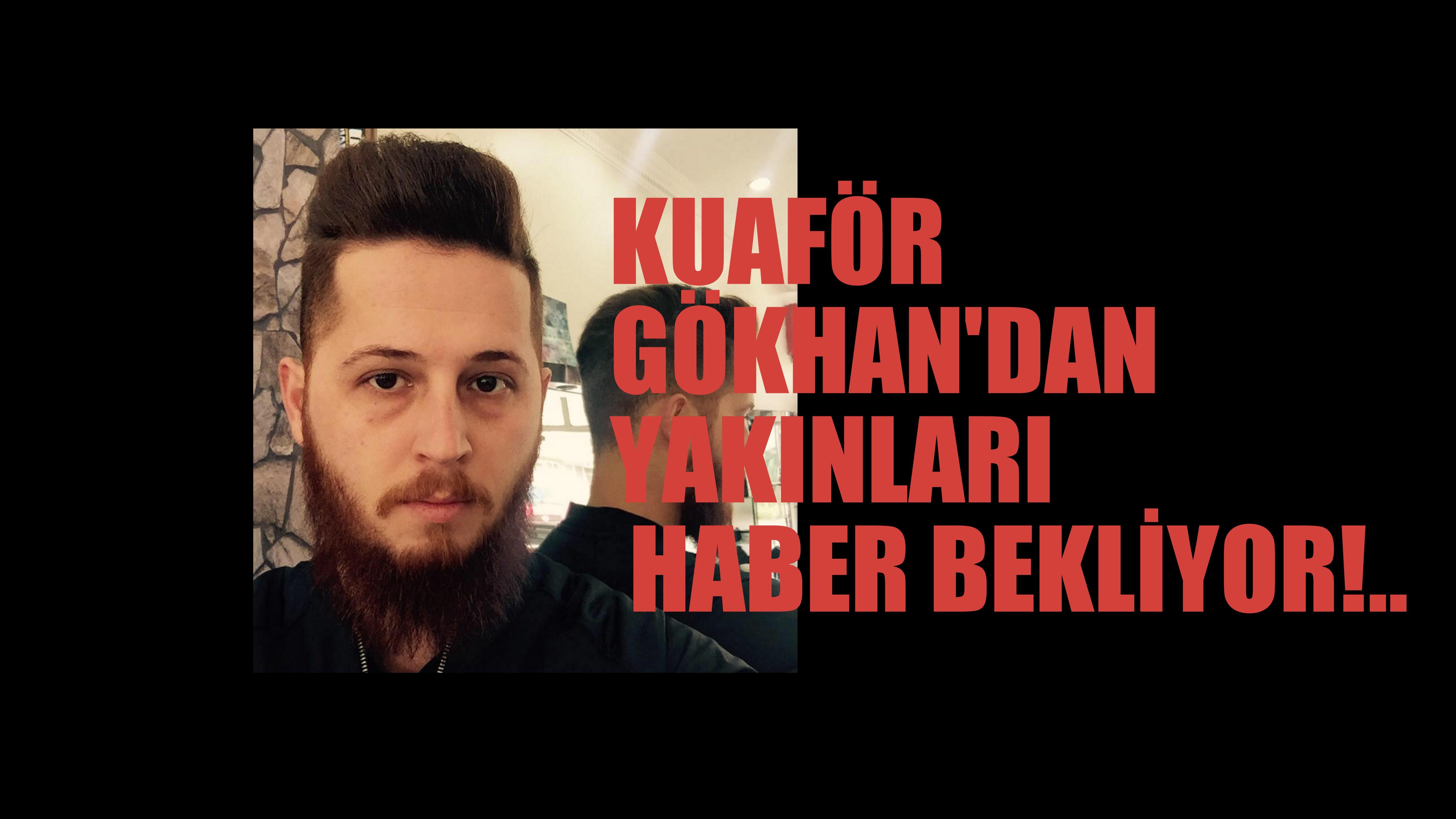 GÖKHAN ODABAŞ'TAN HABER ALINAMIYOR!..