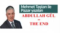 Velhasıl kelam, Abdullah Gül=The End…