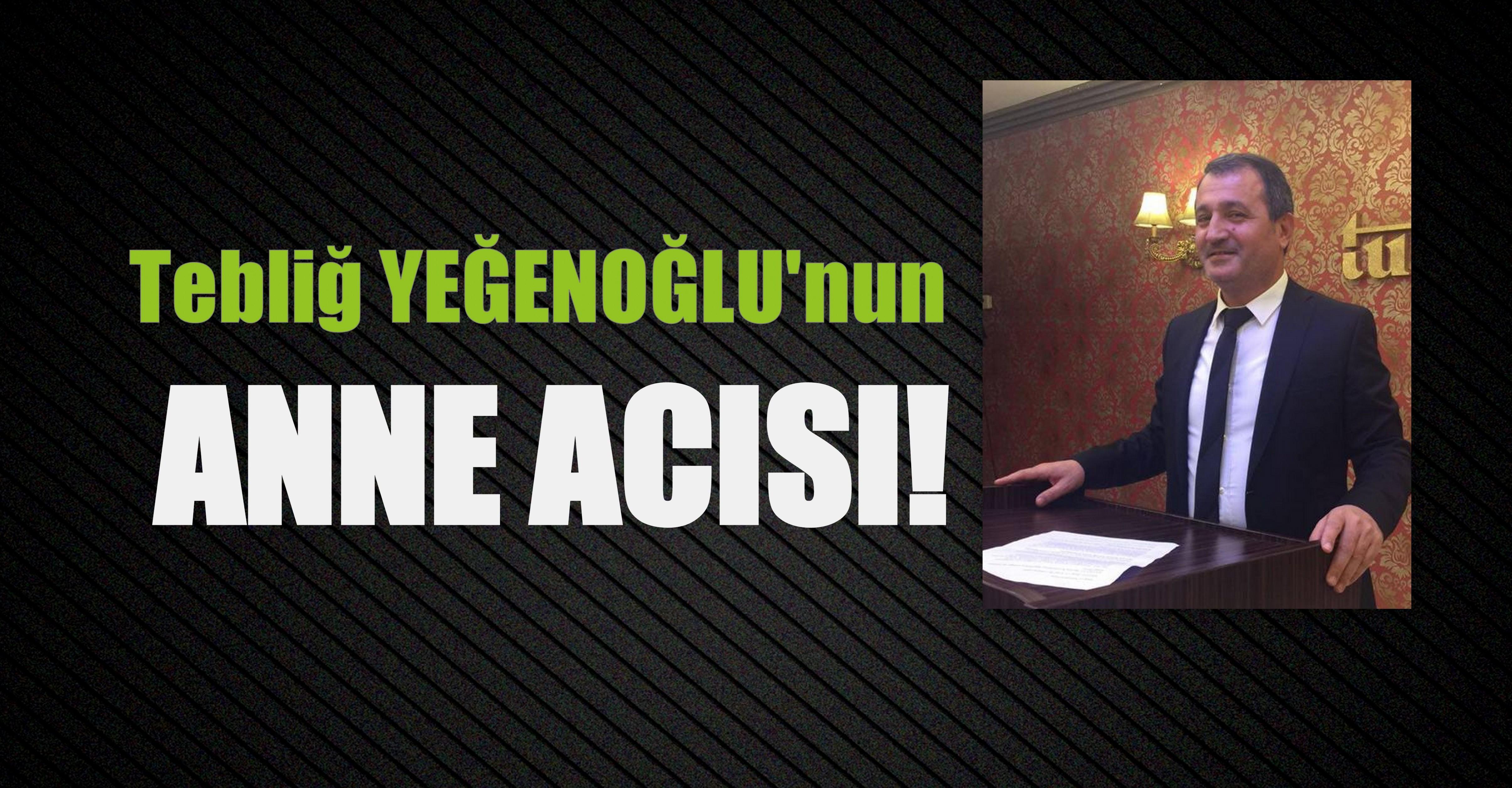 YEĞENOĞLU AİLESİNİN ACI GÜNÜ!..