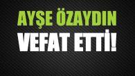 ÖZAYDIN AİLESİNİN ACI GÜNÜ!..