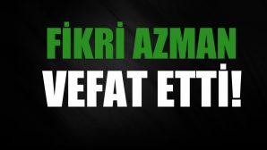 AZMAN AİLESİNİN ACI GÜNÜ!
