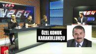 BAŞKAN KARAKULLUKÇU BU AKŞAM TV264'ÜN KONUĞU