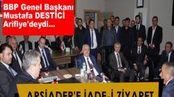 BBP Genel Başkanı Destici'den ARSİADER'e iade-i ziyaret