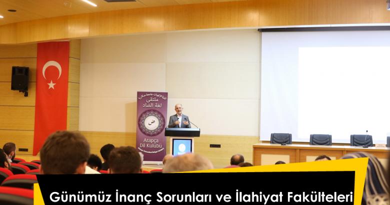 """""""Günümüz İnanç Sorunları ve İlahiyat Fakülteleri"""" konulu konferans düzenlendi."""