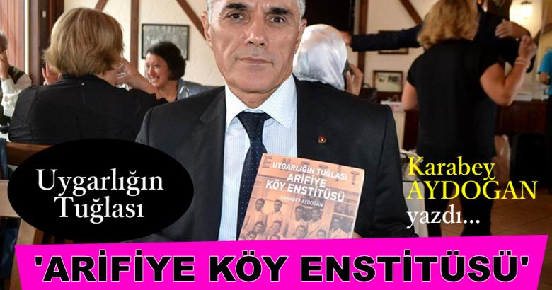Karabey Aydoğan'dan 'ARİFİYE KÖY ENSTİTÜSÜ' Kitabı