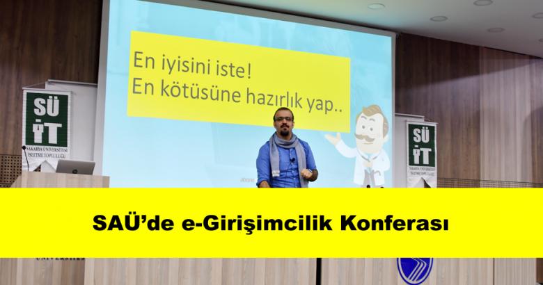 """Sakarya Üniversitesi İşletme Topluluğu tarafından """"e-Girişimcilik"""" adlı bir konferans düzenlendi."""