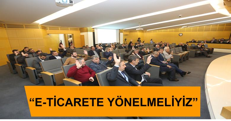 """""""E-TİCARETE YÖNELMELİYİZ"""""""