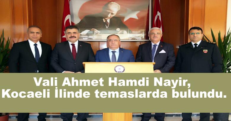 Vali Ahmet Hamdi Nayir, Kocaeli İlinde temaslarda bulundu.