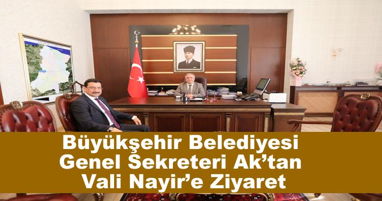 Büyükşehir Belediyesi Genel Sekreteri Ak'tan Vali Nayir'e Ziyaret