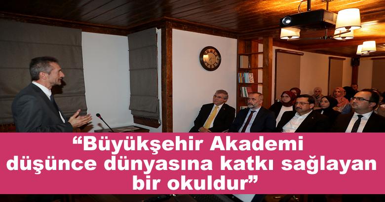 """""""Büyükşehir Akademi düşünce dünyasına katkı sağlayan bir okuldur"""""""