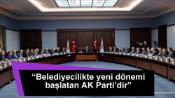 """""""Belediyecilikte yeni dönemi başlatan AK Parti'dir"""""""