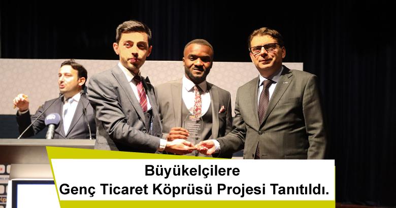 Büyükelçilere Genç Ticaret Köprüsü Projesi Tanıtıldı.