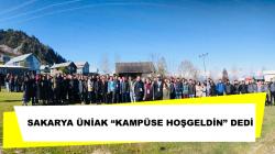 """SAKARYA ÜNİAK """"KAMPÜSE HOŞGELDİN"""" DEDİ"""