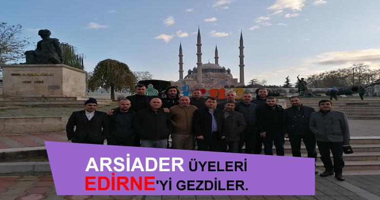 ARSİADER ÜYELERİ EDİRNE'Yİ GEZDİLER.
