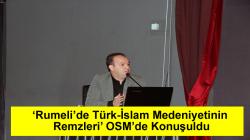 'Rumeli'de Türk-İslam Medeniyetinin Remzleri' OSM'de Konuşuldu