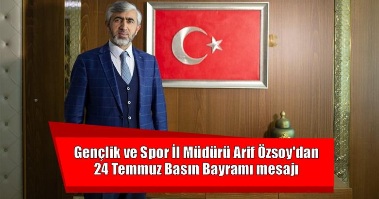 Gençlik ve Spor İl Müdürü Arif Özsoy'dan 24 Temmuz Basın Bayramı mesajı