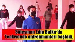 Süleyman Edip Balkır'da Teakwondo antrenmanları başladı.