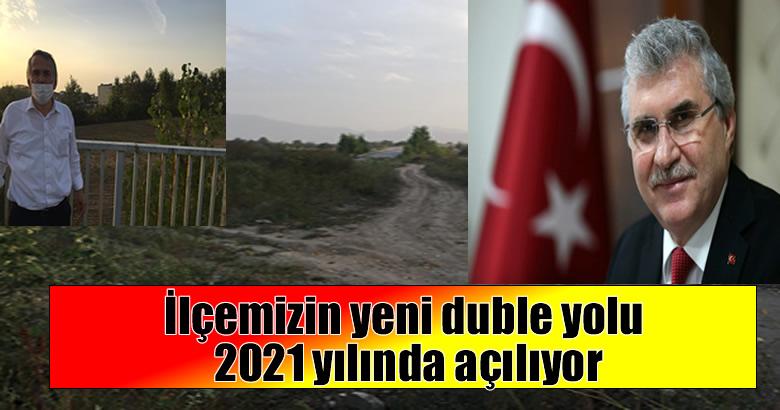 İlçemizin yeni duble yolu 2021 yılında açılıyor