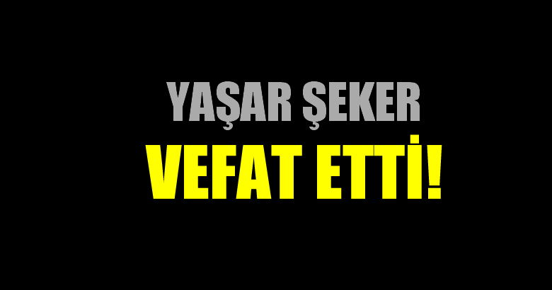 ŞEKER AİLESİNİN ACI GÜNÜ!..