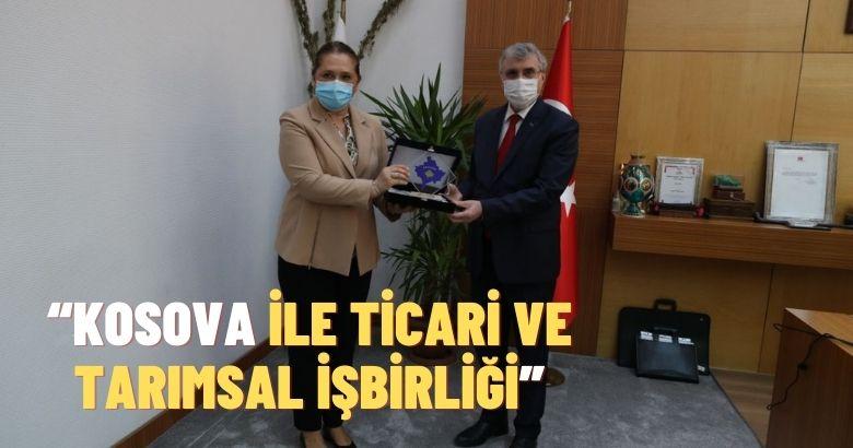 """""""Kosova ile ticari ve tarımsal işbirliğimizi daha ileri taşıyacağız"""""""