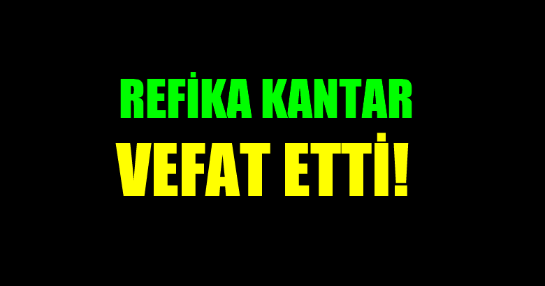 KANTAR AİLESİNİN ACI GÜNÜ!..