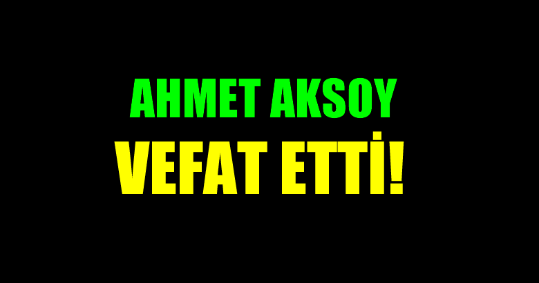 AKSOY AİLESİNİN ACI GÜNÜ!..