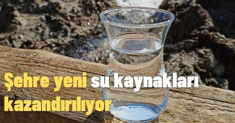 Şehre yeni su kaynakları kazandırılıyor