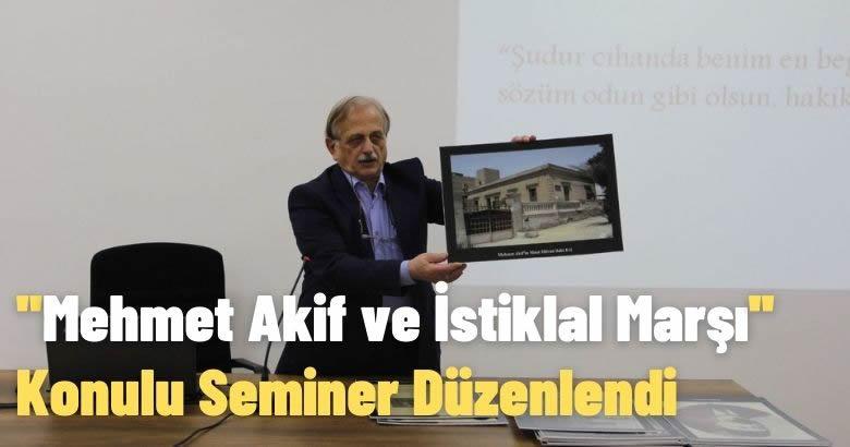 """Mehmet Akif ve İstiklal Marşı"""" Konulu Seminer Düzenlendi"""