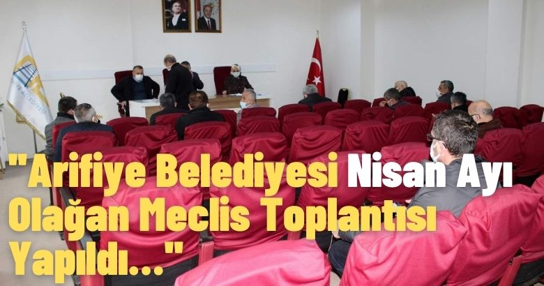 Arifiye Belediyesi Nisan Ayı Olağan Meclis Toplantısı Yapıldı…