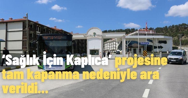 'Sağlık İçin Kaplıca' projesine tam kapanma nedeniyle ara verildi