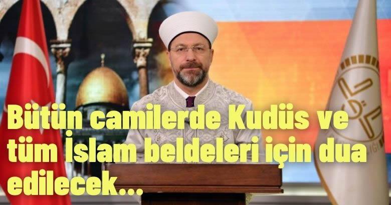Bütün camilerde Kudüs ve tüm İslam beldeleri için dua edilecek