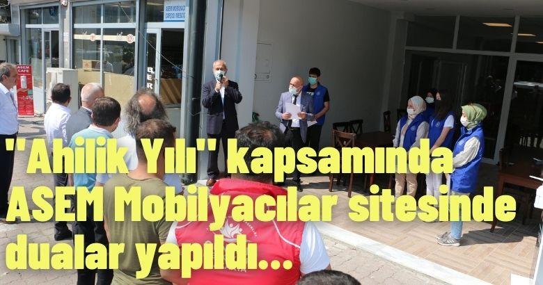 """""""Ahilik Yılı"""" kapsamında ASEM Mobilyacılar sitesinde  dualar yapıldı."""