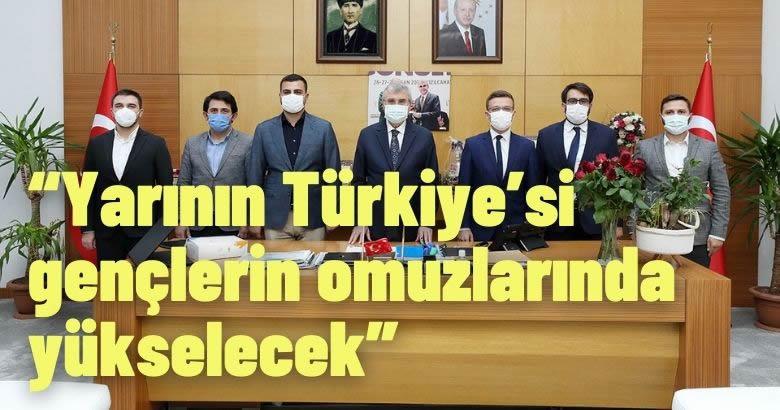 """""""Yarının Türkiye'si gençlerin omuzlarında yükselecek"""""""