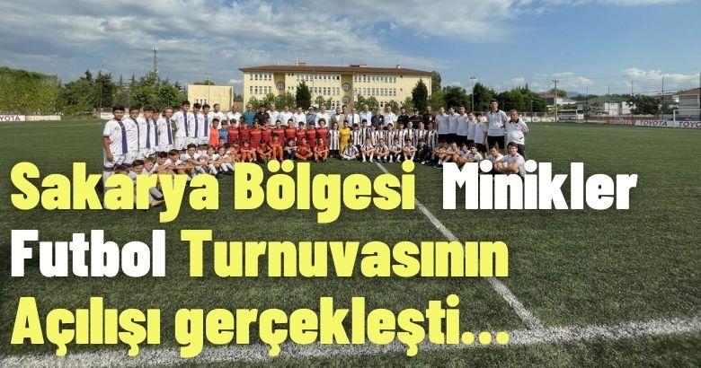 Sakarya Bölgesi  Minikler Futbol Turnuvasının Açılışı gerçekleşti…