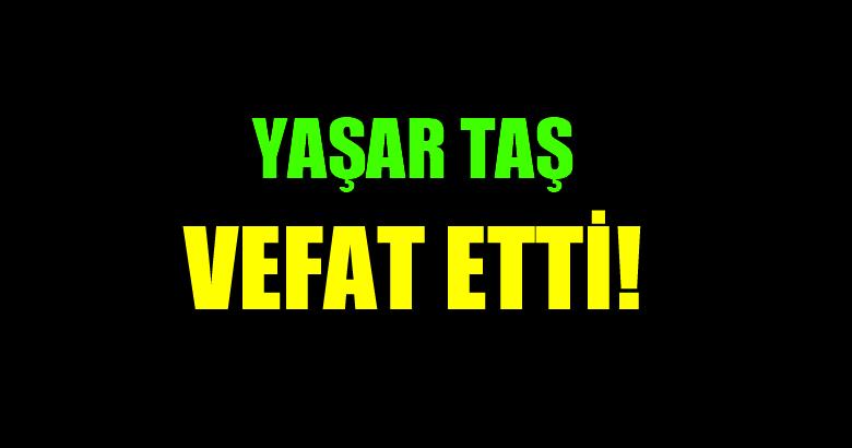TAŞ AİLESİNİN ACI GÜNÜ!..