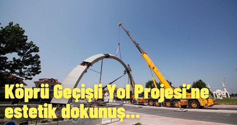 Köprü Geçişli Yol Projesi'ne estetik dokunuş