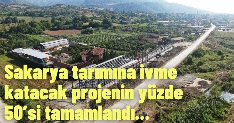 Sakarya tarımına ivme katacak projenin yüzde 50'si tamamlandı