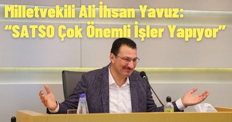 """Milletvekili Ali İhsan Yavuz: """"SATSO Çok Önemli İşler Yapıyor"""""""