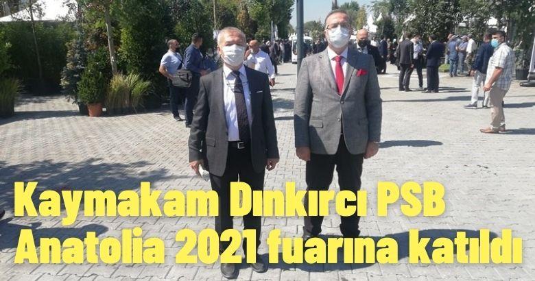 Kaymakam Dınkırcı PSB Anatolia 2021 fuarına katıldı