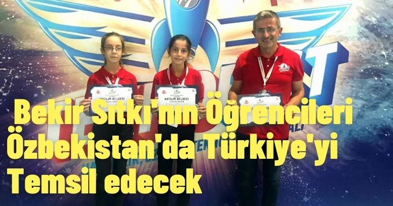 Bekir Sıtkı'nın Öğrencileri Özbekistan'da Türkiye'yi Temsil edecek